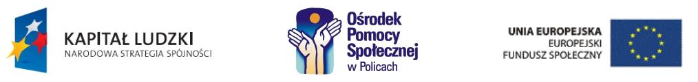 Projekt wspierany przez: Kapitał Ludzki Narodowa Strategia Spójności, Ośrodek Pomocy Społecznej w Policach, Unia Europejska - Europejski Fundusz Społeczny